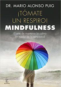 ¡Tómate un respiro! Mindfulness - El arte de mantener la calma en medio de la tempestad (Mario Alonso Puig)