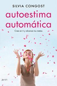 Autoestima automática - Cree en ti y alcanza tus metas (Silvia Congost Provensal)