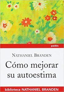 Cómo mejorar su autoestima (Nathaniel Branden)