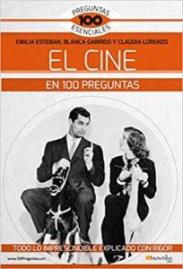 El cine en 100 preguntas (Emilia Esteban Guinea, Claudia Lorenzo Rubiera, Blanca Garrido García)
