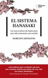 El sistema Hanasaki - Los nueve pilares de Japón para una vida centenaria con sentido (Marcos Cartagena)
