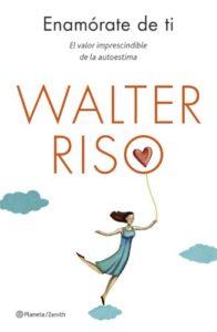 Enamórate de ti - El valor imprescindible de la autoestima (Walter Riso)
