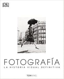 Fotografía - La Historia Visual Definitiva (Varios autores)
