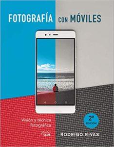 Fotografía con móviles - Visión y técnica fotográfica (Rodrigo Rivas)