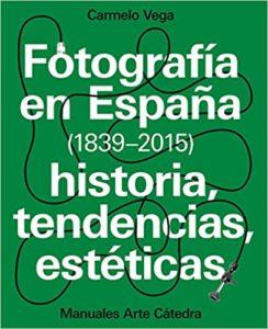 Fotografía en España (1839-2015) - Historia, tendencias, estéticas (Carmelo Vega)