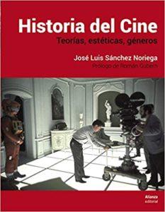 Historia del Cine - Teorías, estética, géneros (José Luis Sánchez Noriega)