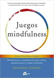 Juegos mindfulness - Mindfulness y meditación para niños, adolescentes y toda la familia (Susan Kaiser Greenland)