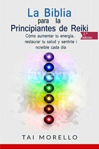La Biblia para los principiantes de Reiki (Tai Morello)