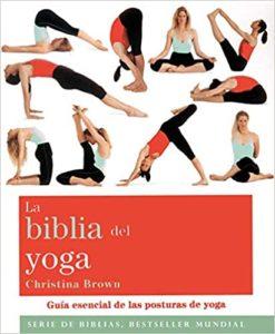 La biblia del yoga - Guía esencial de las posturas del yoga (Christina Brown)