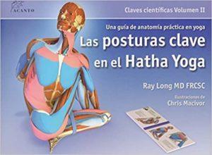 Las posturas clave en el Hatha Yoga (Ray Long)