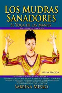 Los mudras sanadores - El yoga de las manos (Sabrina Mesko)
