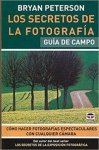 Los secretos de la fotografía - Guía de campo (Bryan Peterson)