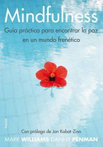 Mindfulness - Guía práctica para encontrar la paz en un mundo frenético (Danny Penman, Mark Williams)
