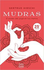 Mudras - El poder del yoga en tus manos (Gertrud Hirschi)