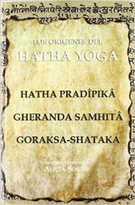 Origenes del hatha yoga (Hatha Pradipika, Gheranda Samhita, Goraksa Shataka)