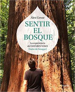 Sentir el bosque - La experiencia del shinrin-yoku (Álex Gesse)