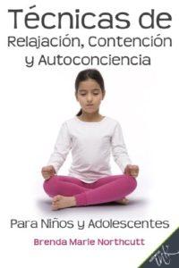 Técnicas de relajación, contención y autoconciencia para niños y adolescentes (Brenda Marie Northcutt)