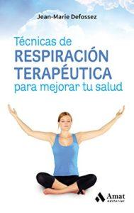 Técnicas de respiración terapéutica para mejorar tu salud (Jean-Marie Defossez)