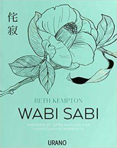 Wabi Sabi - Sabiduría de Japón para una vida perfectamente imperfecta (Beth Kempton)