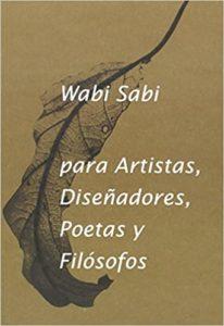 Wabi-Sabi para Artistas, Diseñadores, Poetas y Filósofos (Leonard Koren)