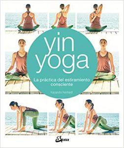 Yin Yoga - La práctica del estiramiento consciente (Kassandra Reinhardt)